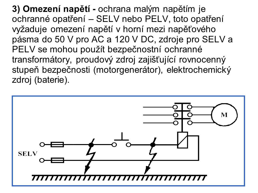 3) Omezení napětí - ochrana malým napětím je ochranné opatření – SELV nebo PELV, toto opatření vyžaduje omezení napětí v horní mezi napěťového pásma d