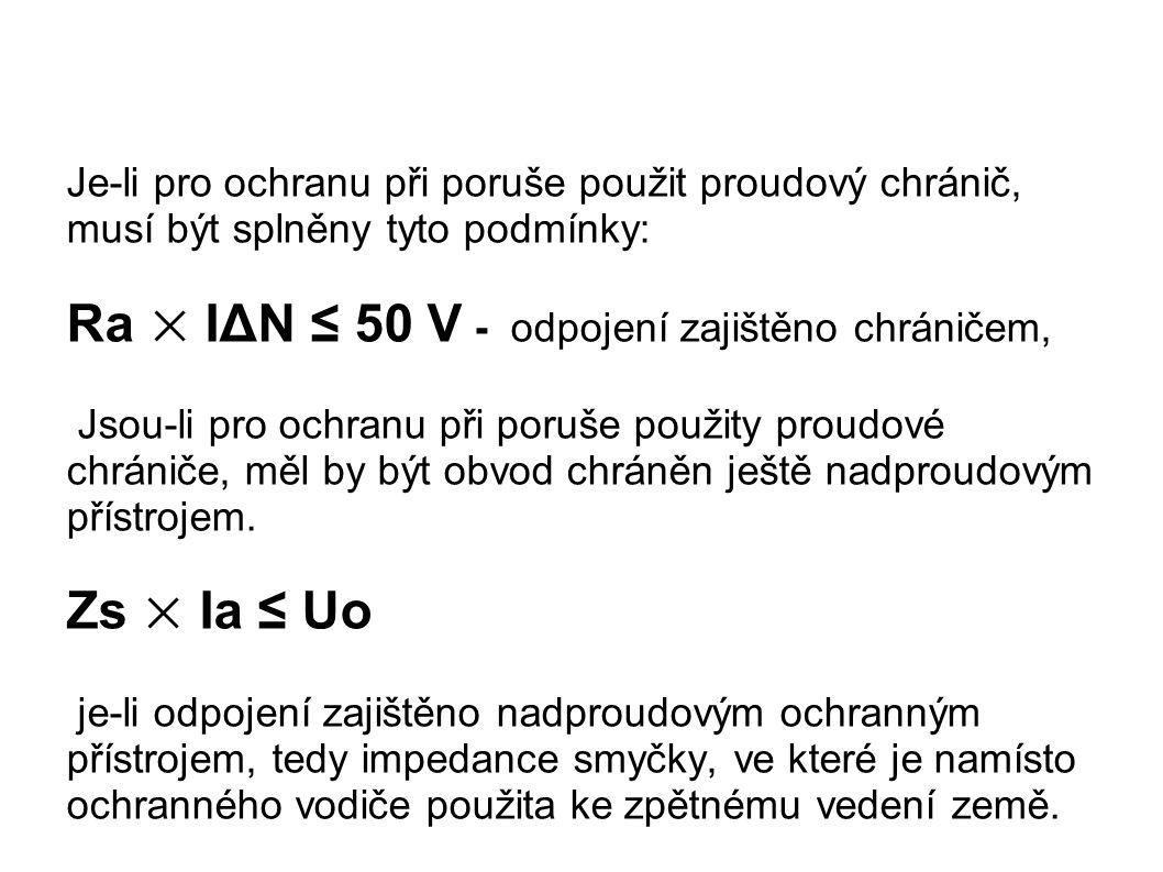 Je-li pro ochranu při poruše použit proudový chránič, musí být splněny tyto podmínky: Ra × IΔN ≤ 50 V - odpojení zajištěno chráničem, Jsou-li pro ochr