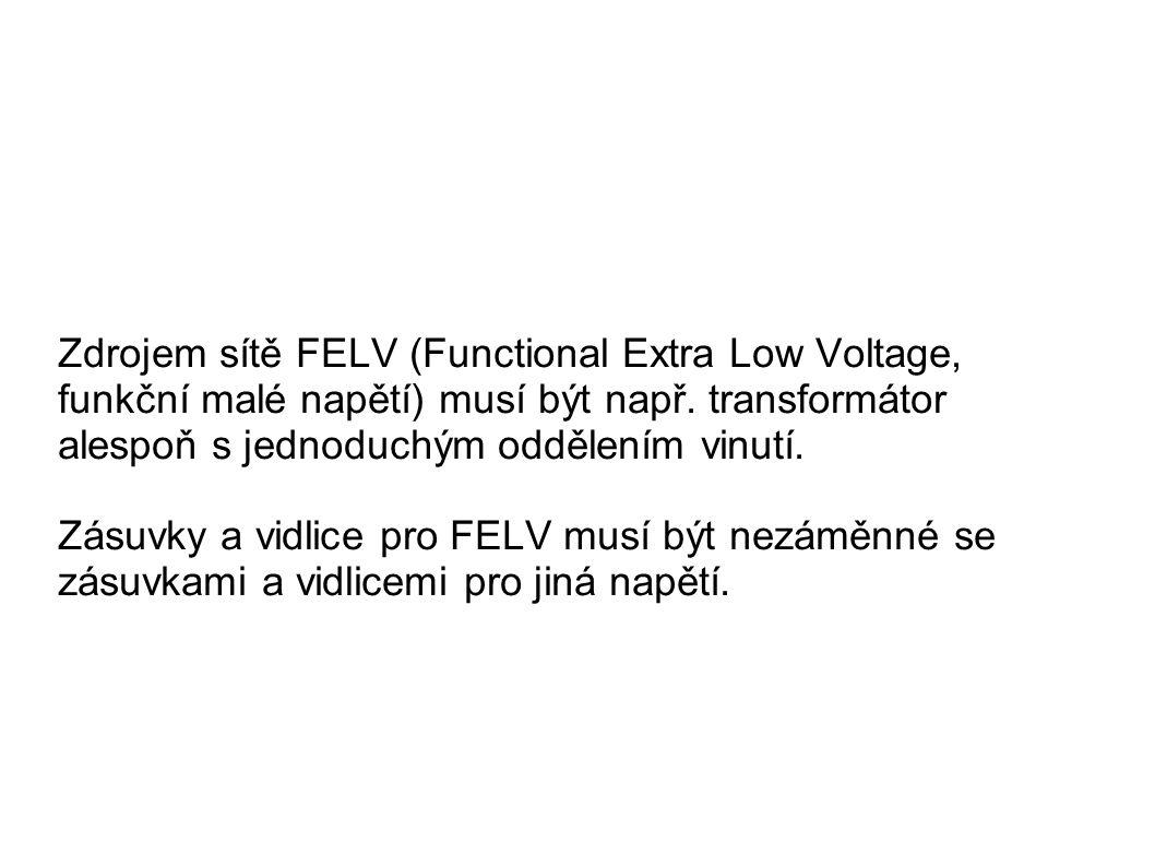 Zdrojem sítě FELV (Functional Extra Low Voltage, funkční malé napětí) musí být např. transformátor alespoň s jednoduchým oddělením vinutí. Zásuvky a v