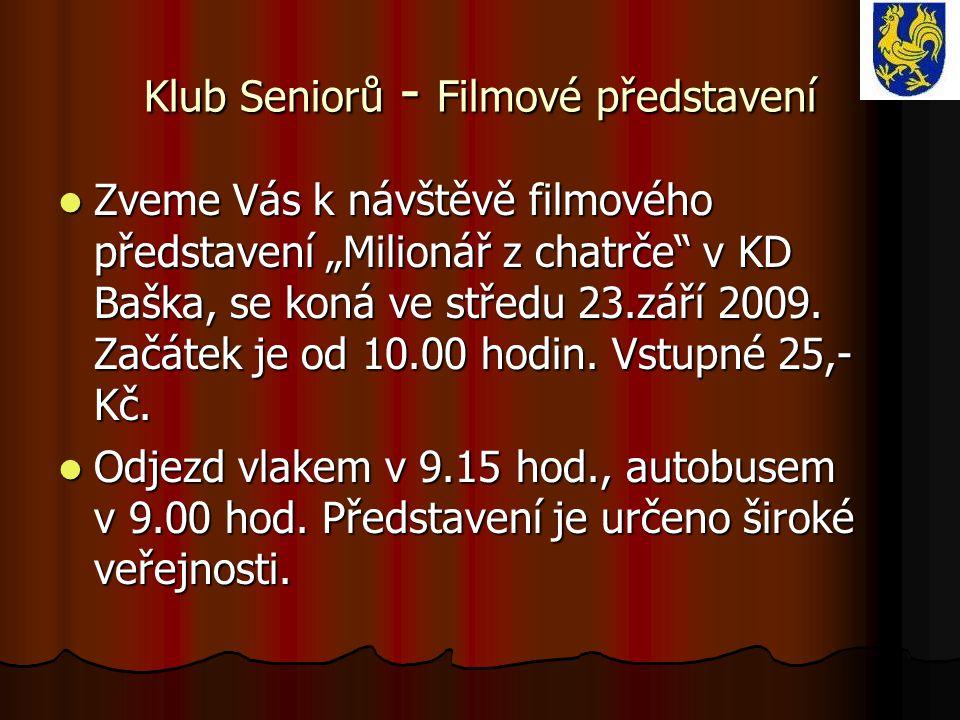 """Klub Seniorů - Filmové představení Zveme Vás k návštěvě filmového představení """"Milionář z chatrče"""" v KD Baška, se koná ve středu 23.září 2009. Začátek"""