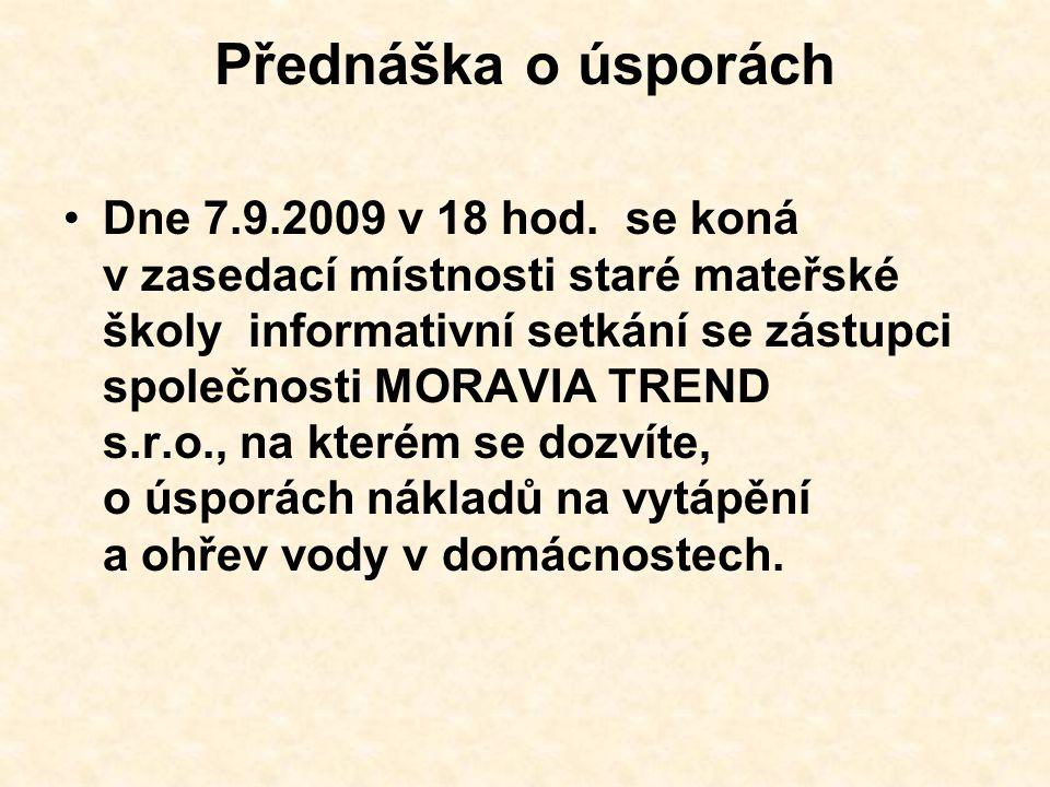 Přednáška o úsporách Dne 7.9.2009 v 18 hod. se koná v zasedací místnosti staré mateřské školy informativní setkání se zástupci společnosti MORAVIA TRE