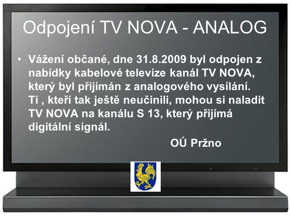 Odpojení TV NOVA - ANALOG Vážení občané, dne 31.8.2009 byl odpojen z nabídky kabelové televize kanál TV NOVA, který byl přijímán z analogového vysílání.