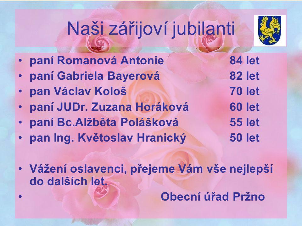 Naši zářijoví jubilanti paní Romanová Antonie84 let paní Gabriela Bayerová82 let pan Václav Kološ70 let paní JUDr. Zuzana Horáková60 let paní Bc.Alžbě