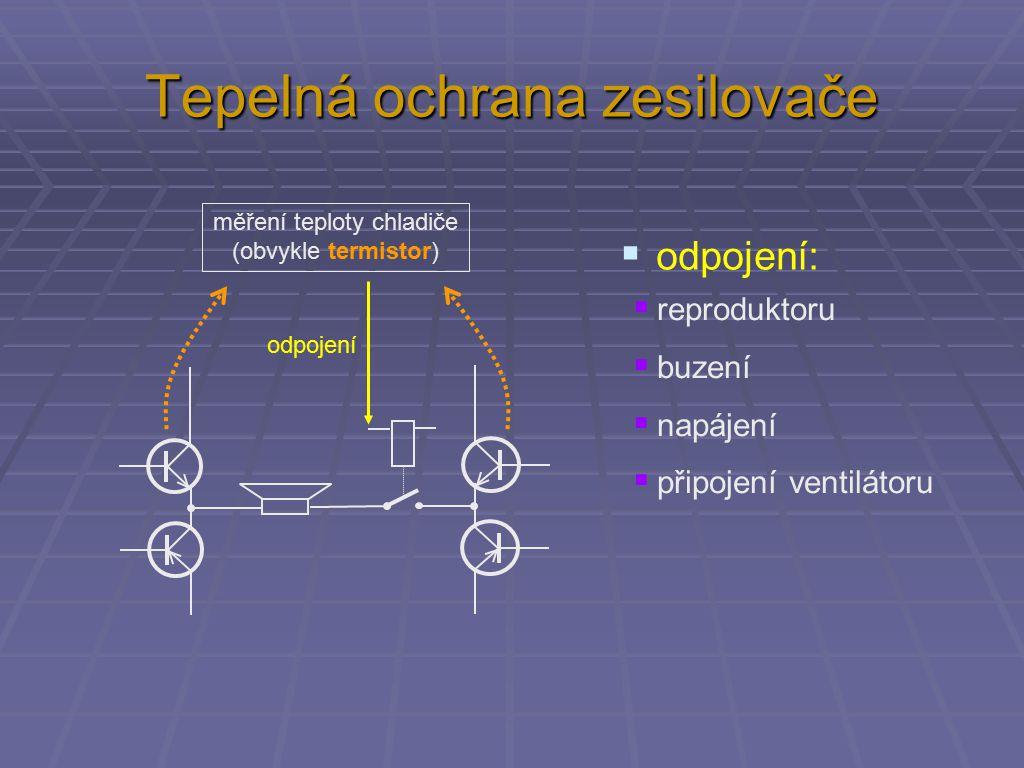měření teploty chladiče (obvykle termistor) Tepelná ochrana zesilovače odpojení  reproduktoru  buzení  napájení  připojení ventilátoru  odpojení: