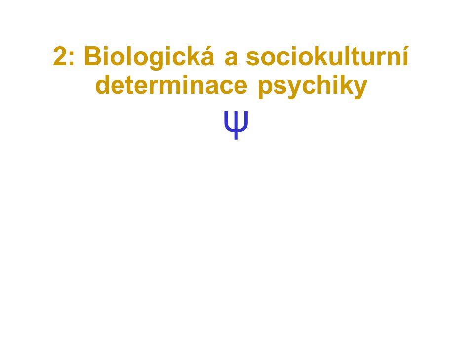 2: Biologická a sociokulturní determinace psychiky ψ