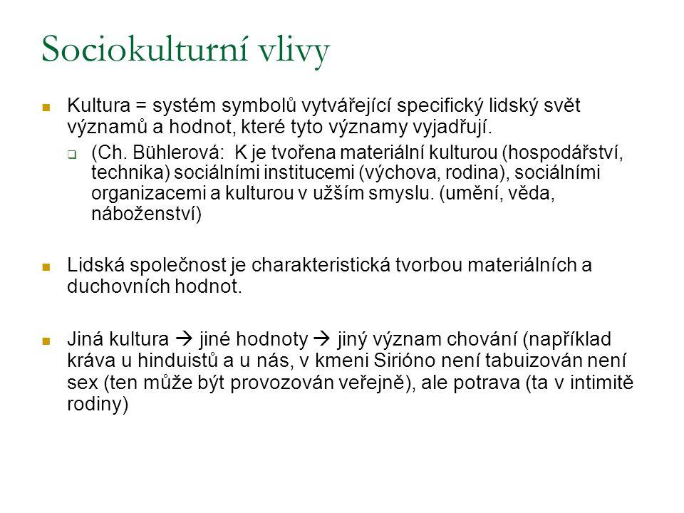 Sociokulturní vlivy Kultura = systém symbolů vytvářející specifický lidský svět významů a hodnot, které tyto významy vyjadřují.  (Ch. Bühlerová: K je