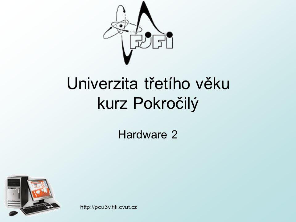 http://pcu3v.fjfi.cvut.cz Univerzita třetího věku kurz Pokročilý Hardware 2