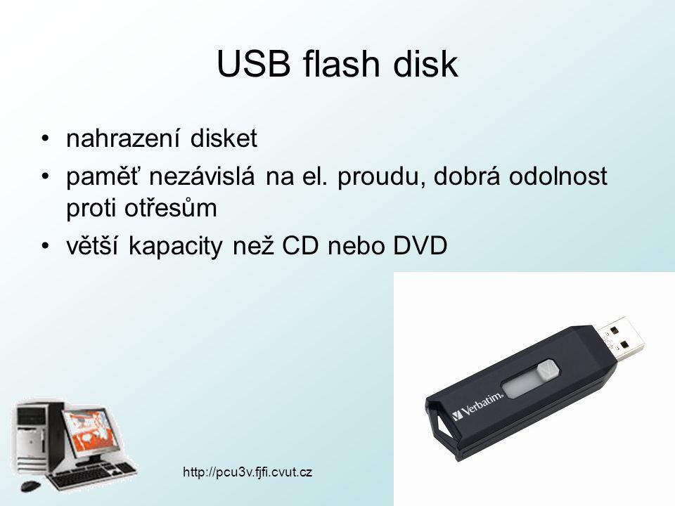 http://pcu3v.fjfi.cvut.cz USB flash disk nahrazení disket paměť nezávislá na el. proudu, dobrá odolnost proti otřesům větší kapacity než CD nebo DVD