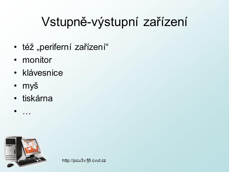 """Vstupně-výstupní zařízení též """"periferní zařízení"""" monitor klávesnice myš tiskárna … http://pcu3v.fjfi.cvut.cz"""