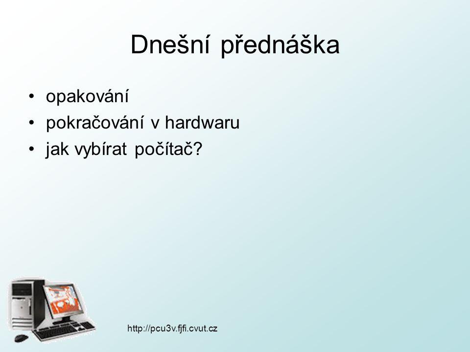 http://pcu3v.fjfi.cvut.cz Dnešní přednáška opakování pokračování v hardwaru jak vybírat počítač?