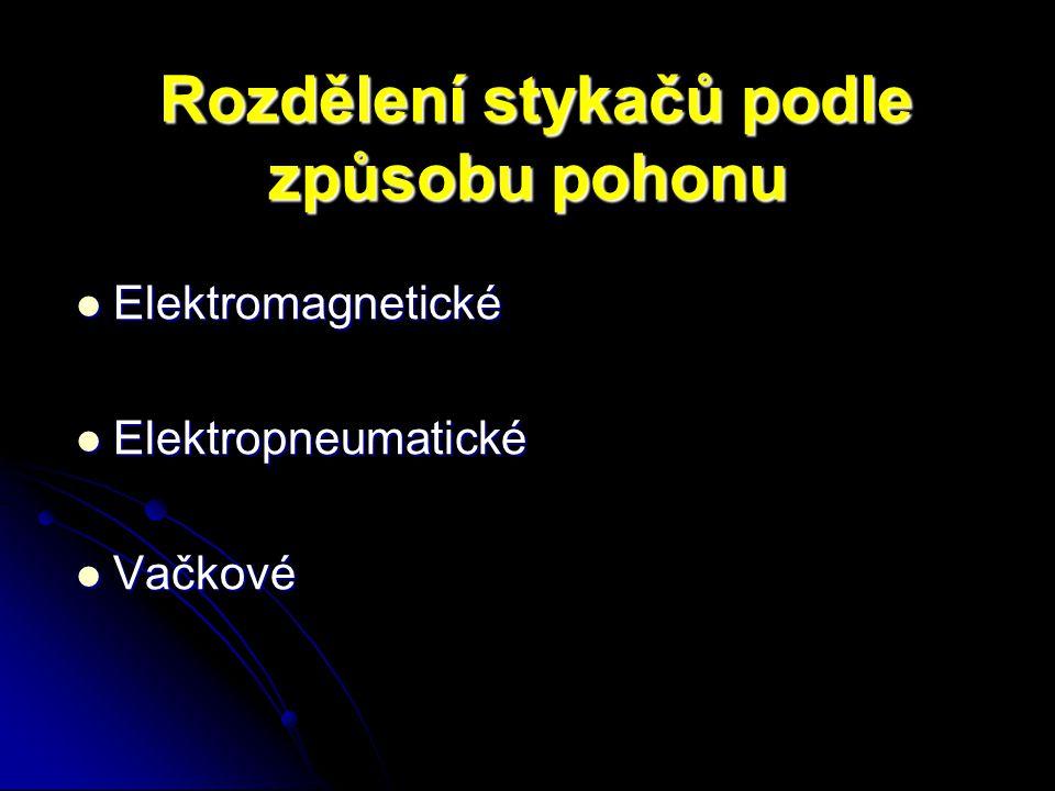 Rozdělení stykačů podle způsobu pohonu Rozdělení stykačů podle způsobu pohonu Elektromagnetické Elektromagnetické Elektropneumatické Elektropneumatické Vačkové Vačkové
