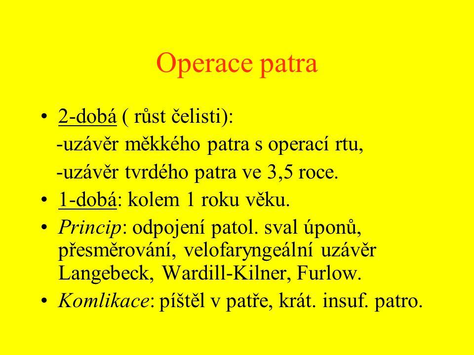 Operace patra 2-dobá ( růst čelisti): -uzávěr měkkého patra s operací rtu, -uzávěr tvrdého patra ve 3,5 roce. 1-dobá: kolem 1 roku věku. Princip: odpo