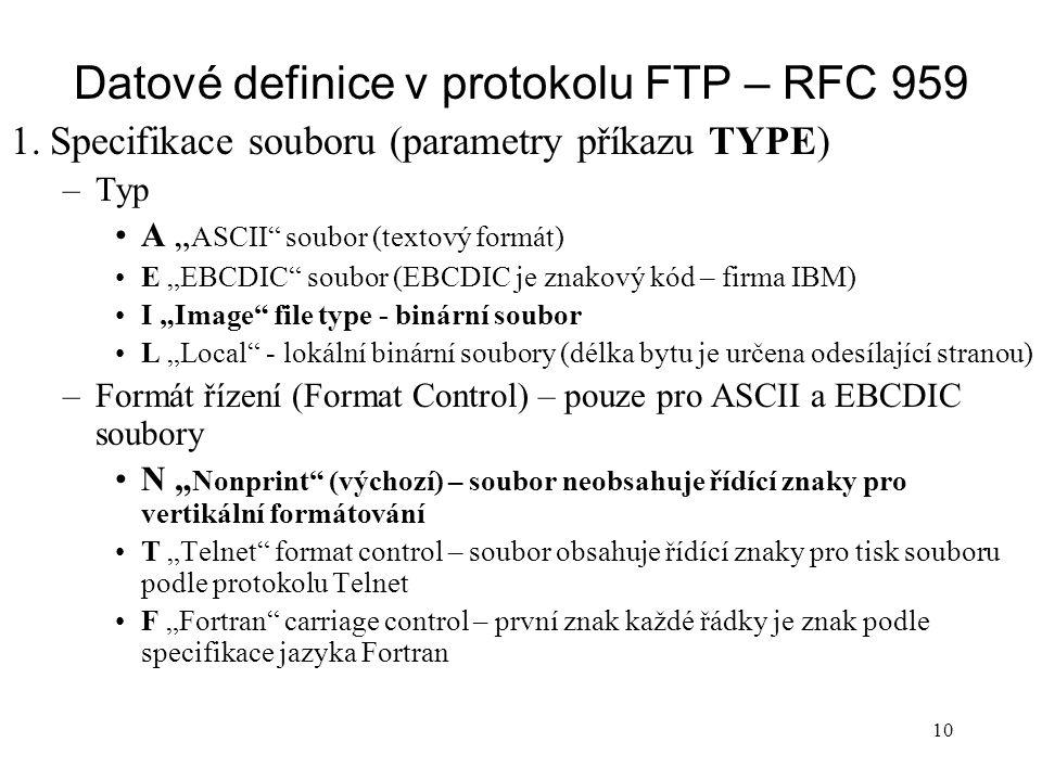 """Datové definice v protokolu FTP – RFC 959 1.Specifikace souboru (parametry příkazu TYPE) –Typ A """" ASCII"""" soubor (textový formát) E """"EBCDIC"""" soubor (EB"""