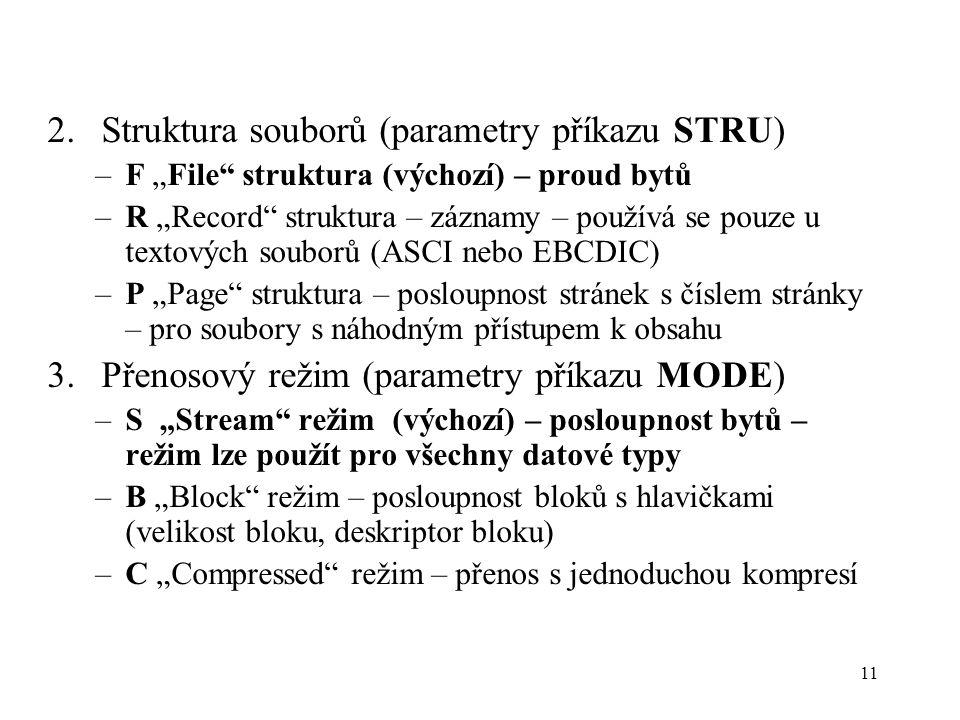 """2.Struktura souborů (parametry příkazu STRU) –F """"File"""" struktura (výchozí) – proud bytů –R """"Record"""" struktura – záznamy – používá se pouze u textových"""