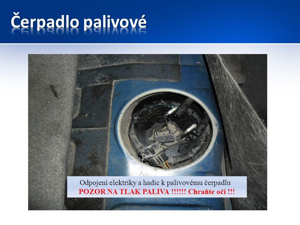 Odpojení elektriky a hadic k palivovému čerpadlu POZOR NA TLAK PALIVA !!!!!! Chraňte oči !!!