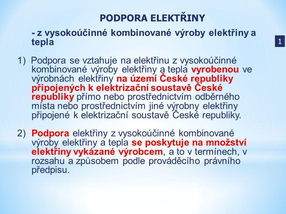 - z vysokoúčinné kombinované výroby elektřiny a tepla 1) Podpora se vztahuje na elektřinu z vysokoúčinné kombinované výroby elektřiny a tepla vyrobeno