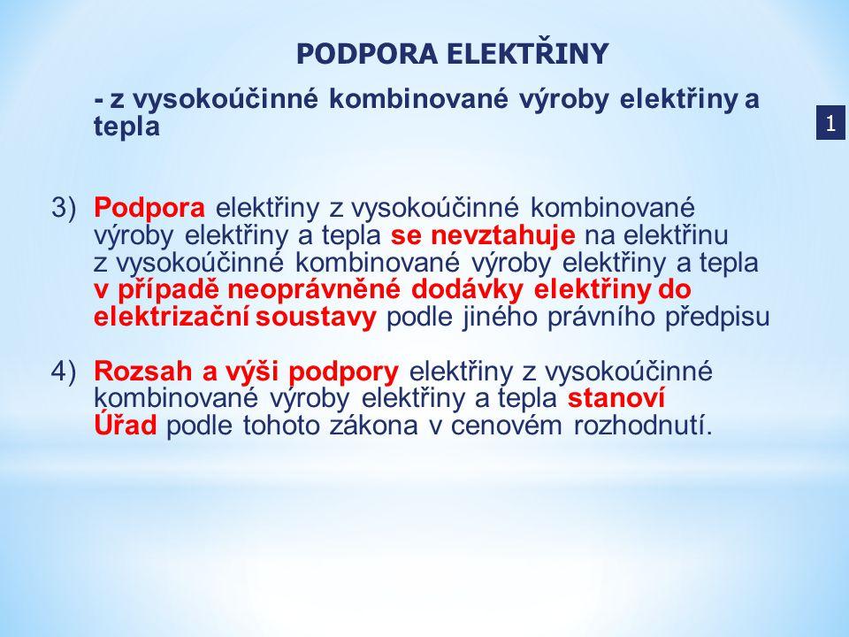- z vysokoúčinné kombinované výroby elektřiny a tepla 3) Podpora elektřiny z vysokoúčinné kombinované výroby elektřiny a tepla se nevztahuje na elektř