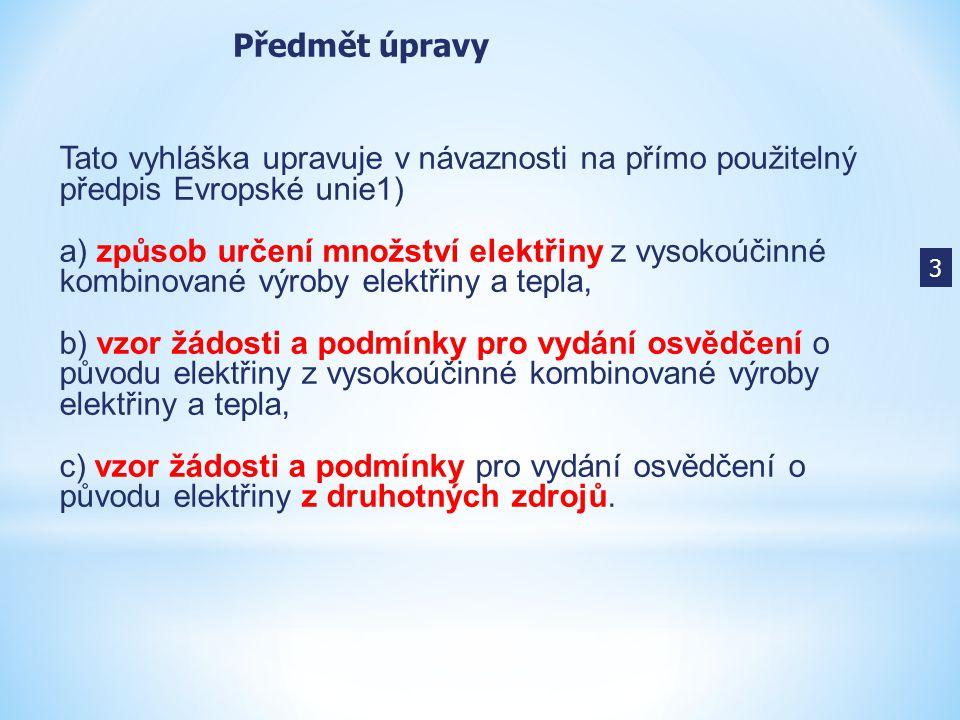 Tato vyhláška upravuje v návaznosti na přímo použitelný předpis Evropské unie1) a) způsob určení množství elektřiny z vysokoúčinné kombinované výroby