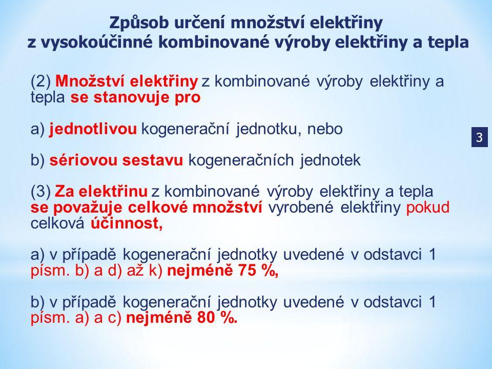 (2) Množství elektřiny z kombinované výroby elektřiny a tepla se stanovuje pro a) jednotlivou kogenerační jednotku, nebo b) sériovou sestavu kogenerač