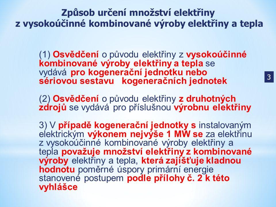 (1) Osvědčení o původu elektřiny z vysokoúčinné kombinované výroby elektřiny a tepla se vydává pro kogenerační jednotku nebo sériovou sestavu kogenera