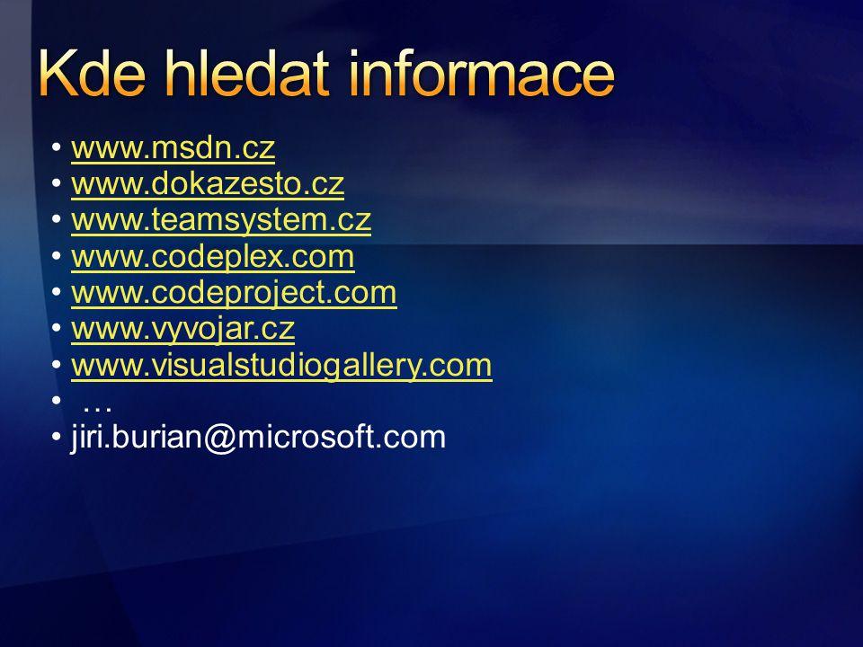 www.msdn.cz www.dokazesto.cz www.teamsystem.cz www.codeplex.com www.codeproject.com www.vyvojar.cz www.visualstudiogallery.com … jiri.burian@microsoft.com