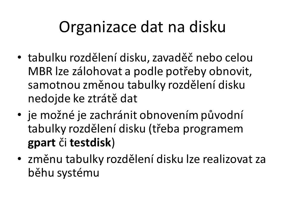 Organizace dat na disku tabulku rozdělení disku, zavaděč nebo celou MBR lze zálohovat a podle potřeby obnovit, samotnou změnou tabulky rozdělení disku nedojde ke ztrátě dat je možné je zachránit obnovením původní tabulky rozdělení disku (třeba programem gpart či testdisk) změnu tabulky rozdělení disku lze realizovat za běhu systému