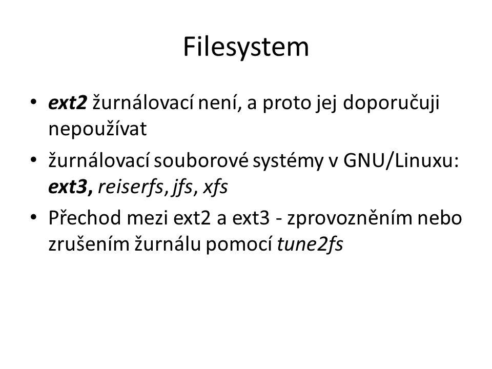 Filesystem ext2 žurnálovací není, a proto jej doporučuji nepoužívat žurnálovací souborové systémy v GNU/Linuxu: ext3, reiserfs, jfs, xfs Přechod mezi ext2 a ext3 - zprovozněním nebo zrušením žurnálu pomocí tune2fs