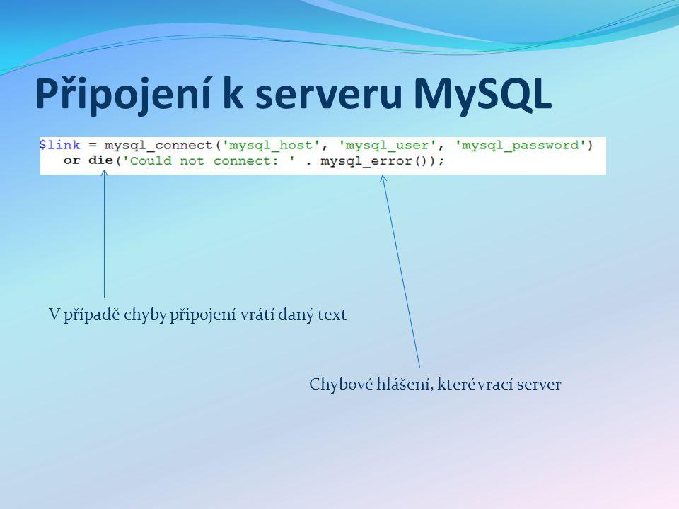 Připojení k serveru MySQL V případě chyby připojení vrátí daný text Chybové hlášení, které vrací server