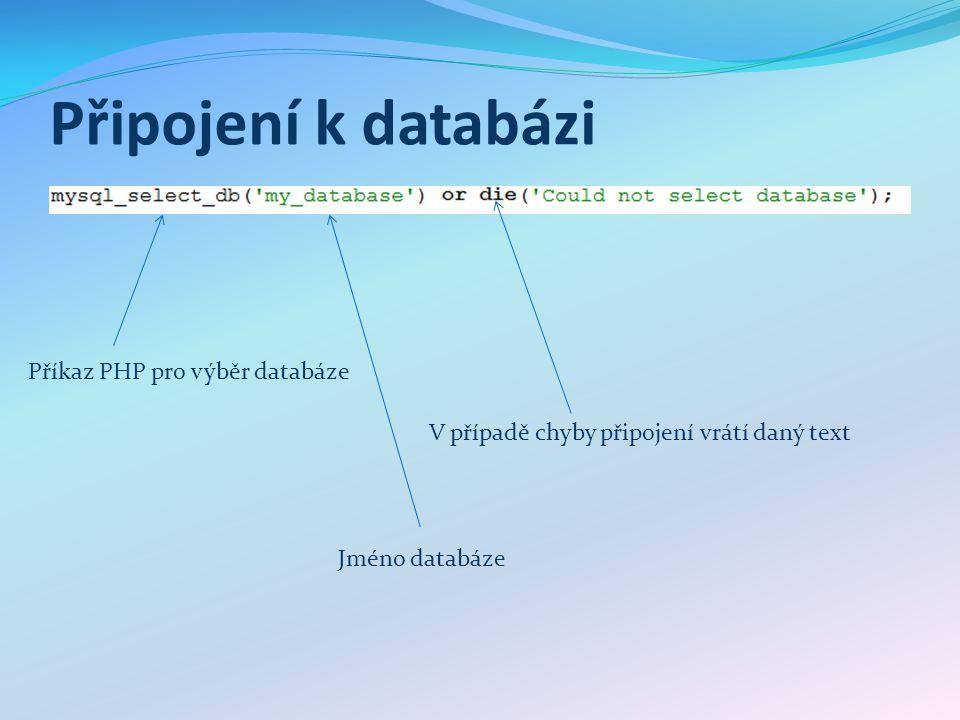 Připojení k databázi V případě chyby připojení vrátí daný text Jméno databáze Příkaz PHP pro výběr databáze