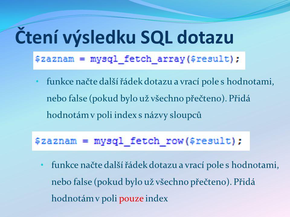 Čtení výsledku SQL dotazu funkce načte další řádek dotazu a vrací pole s hodnotami, nebo false (pokud bylo už všechno přečteno). Přidá hodnotám v poli