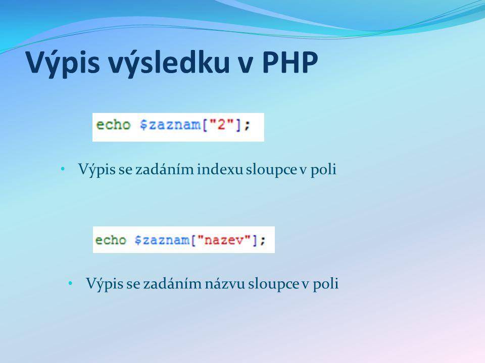 Výpis výsledku v PHP Výpis se zadáním indexu sloupce v poli Výpis se zadáním názvu sloupce v poli