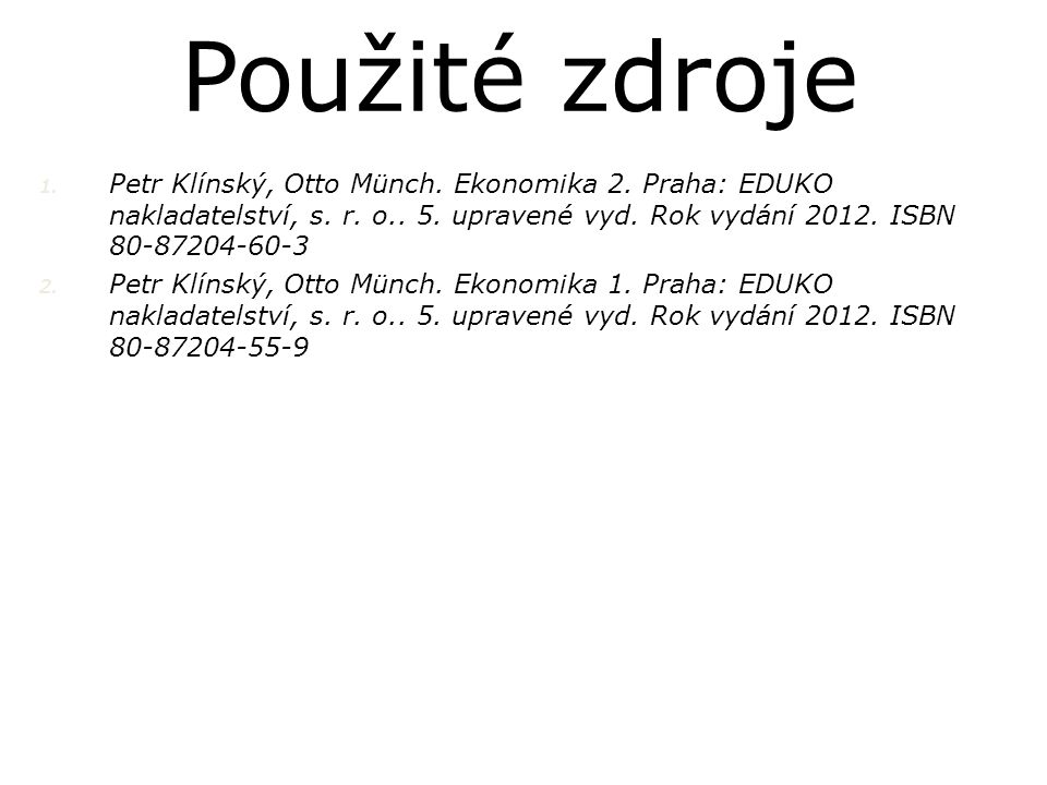 1.Petr Klínský, Otto Münch. Ekonomika 2. Praha: EDUKO nakladatelství, s.