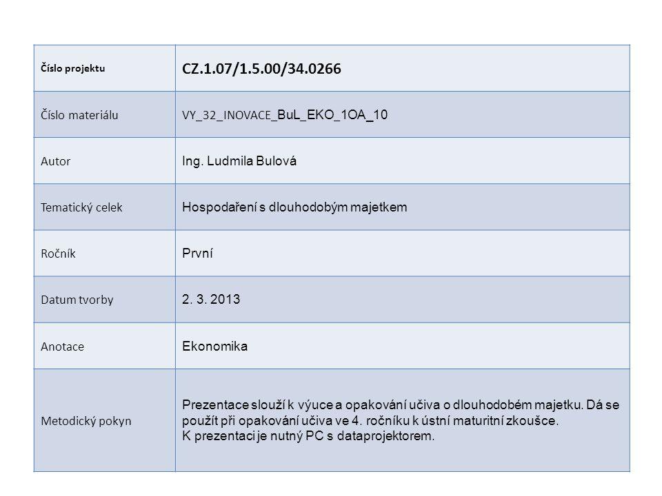 Číslo projektu CZ.1.07/1.5.00/34.0266 Číslo materiáluVY_32_INOVACE_ BuL _ EKO _ 1OA_10 Autor Ing. Ludmila Bulová Tematický celek Hospodaření s dlouhod