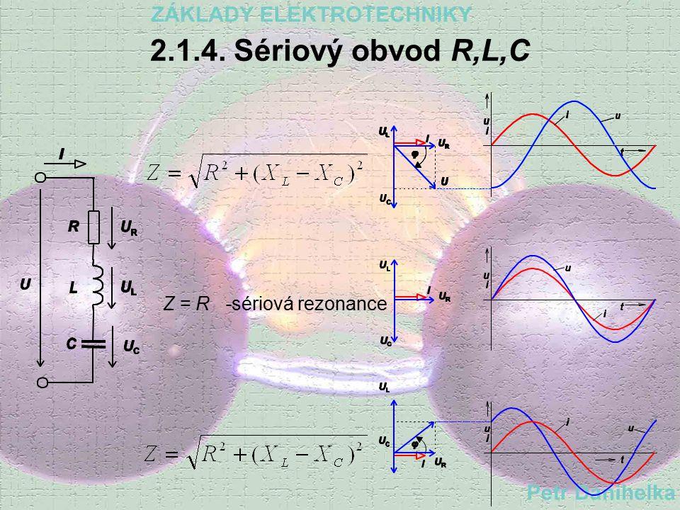 2.1.3. Sériový obvod L,C ULUL UCUC I Fázory UL UL a UC UC působí proti sobě. Výsledné U je tedy jejich algebraickým rozdílem. Mohou nastat tři případy
