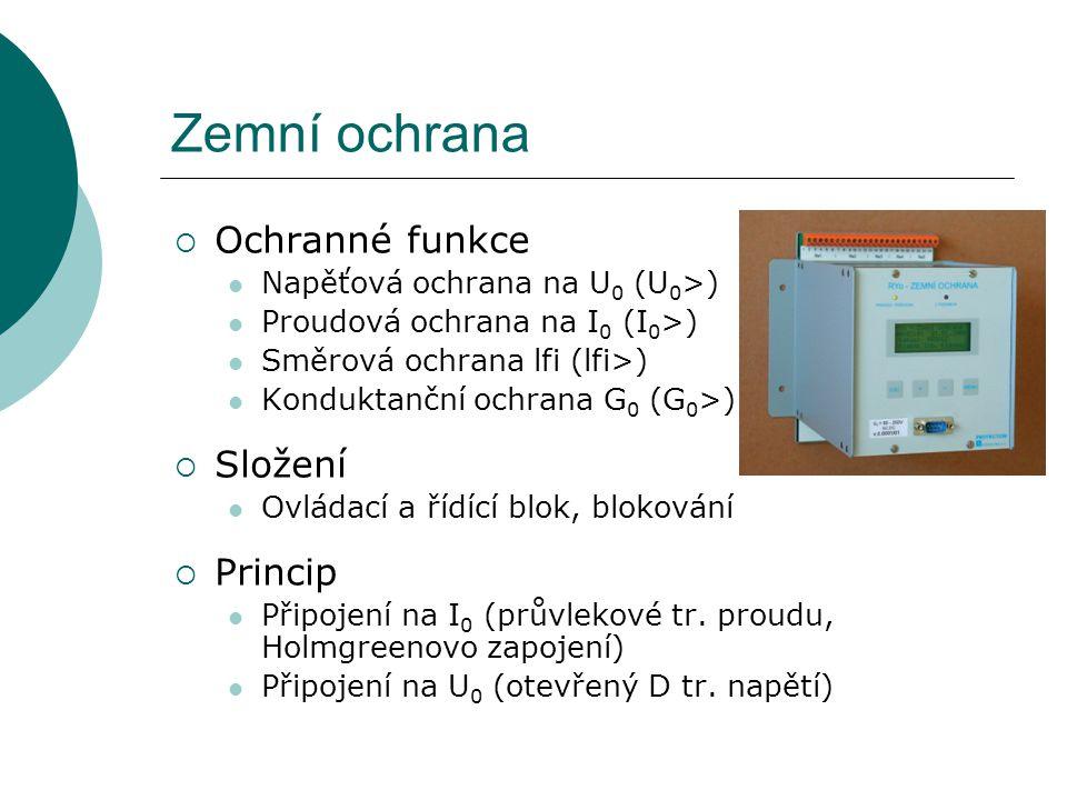 Zemní ochrana  Ochranné funkce Napěťová ochrana na U 0 (U 0 >) Proudová ochrana na I 0 (I 0 >) Směrová ochrana lfi (lfi>) Konduktanční ochrana G 0 (G