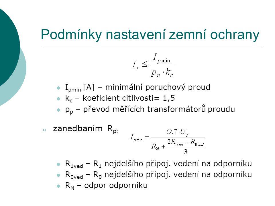 Podmínky nastavení zemní ochrany I pmin [A] – minimální poruchový proud k c – koeficient citlivosti= 1,5 p p – převod měřících transformátorů proudu o