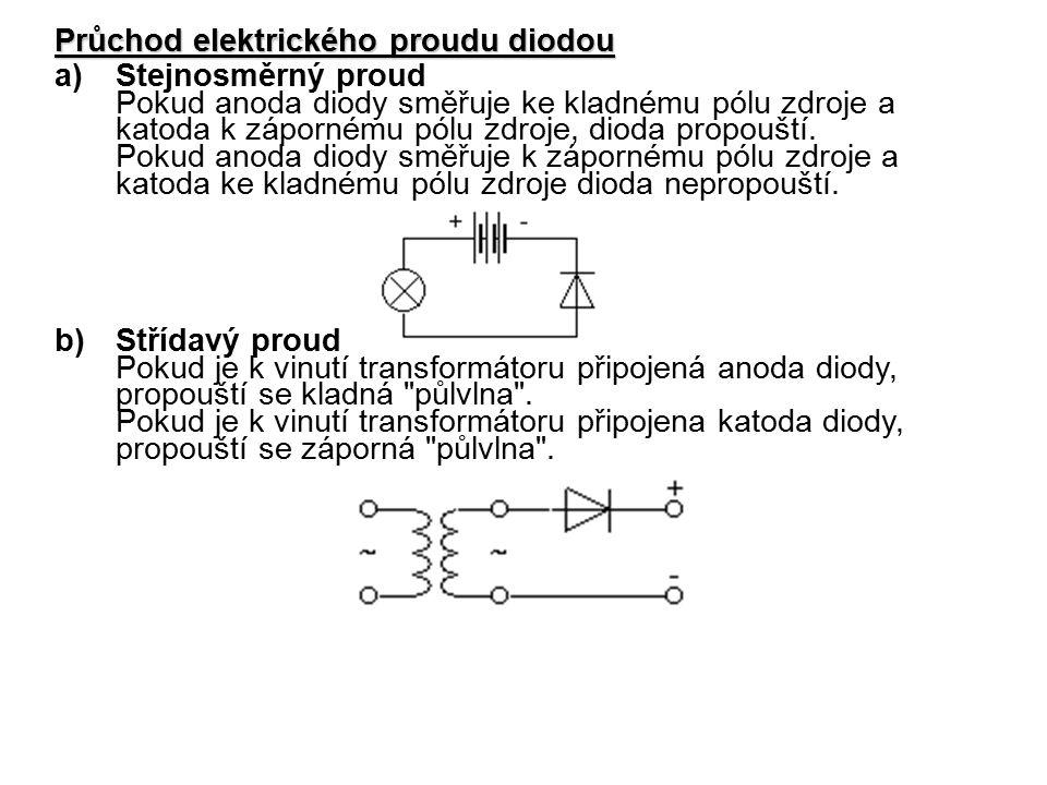 Průchod elektrického proudu diodou a)Stejnosměrný proud Pokud anoda diody směřuje ke kladnému pólu zdroje a katoda k zápornému pólu zdroje, dioda propouští.