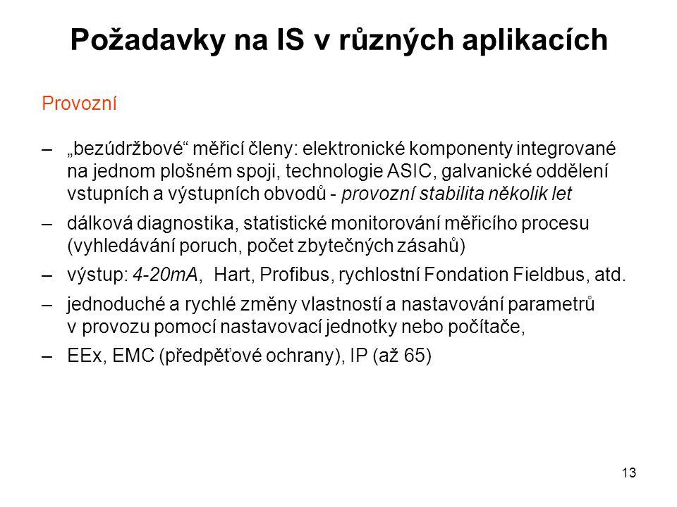 """13 Požadavky na IS v různých aplikacích Provozní –""""bezúdržbové"""" měřicí členy: elektronické komponenty integrované na jednom plošném spoji, technologie"""