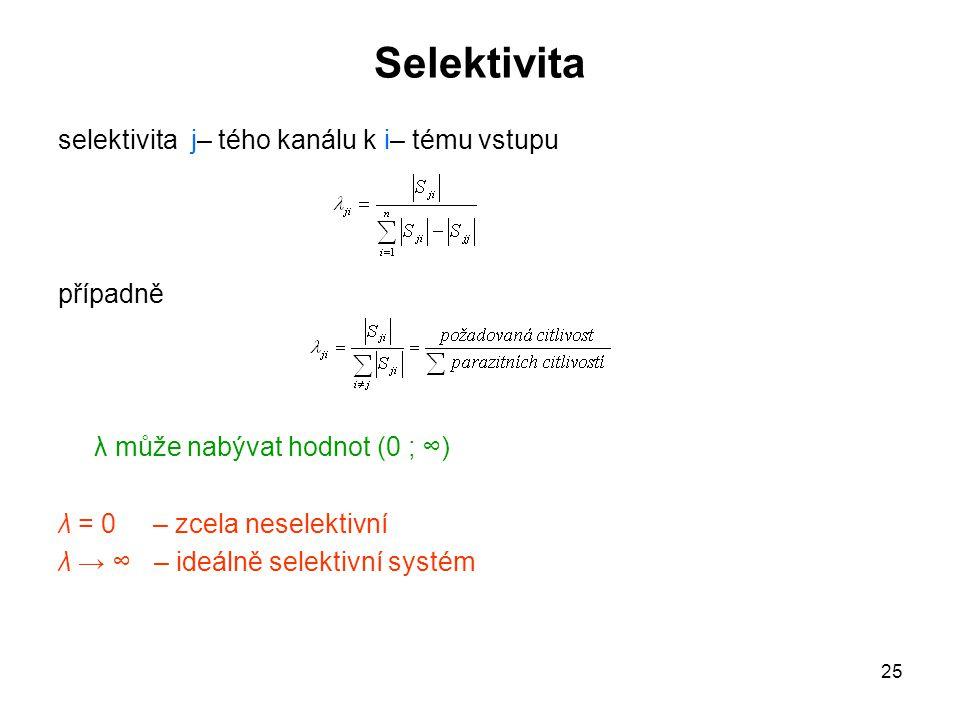 25 Selektivita selektivita j– tého kanálu k i– tému vstupu případně λ může nabývat hodnot (0 ; ∞) λ = 0 – zcela neselektivní λ → ∞ – ideálně selektivn