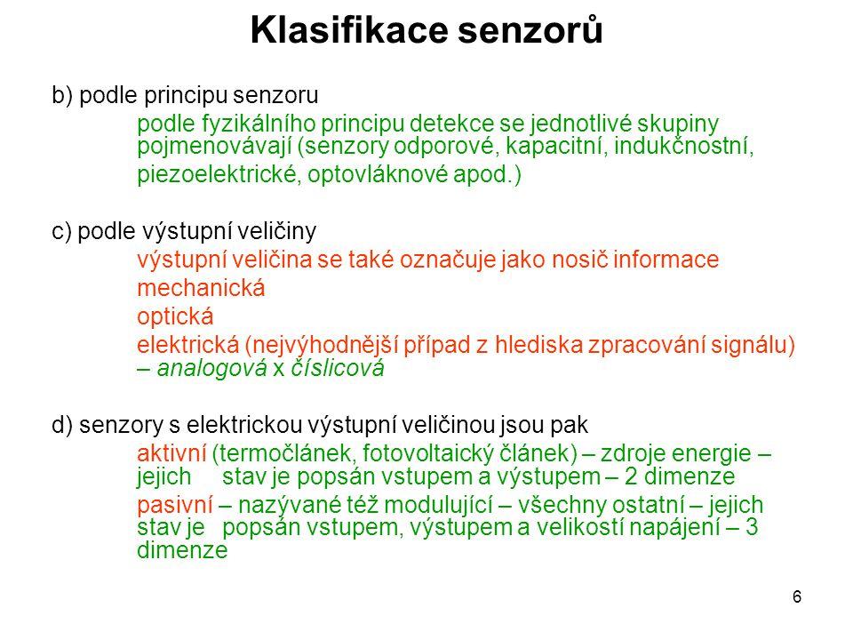 6 Klasifikace senzorů b) podle principu senzoru podle fyzikálního principu detekce se jednotlivé skupiny pojmenovávají (senzory odporové, kapacitní, i