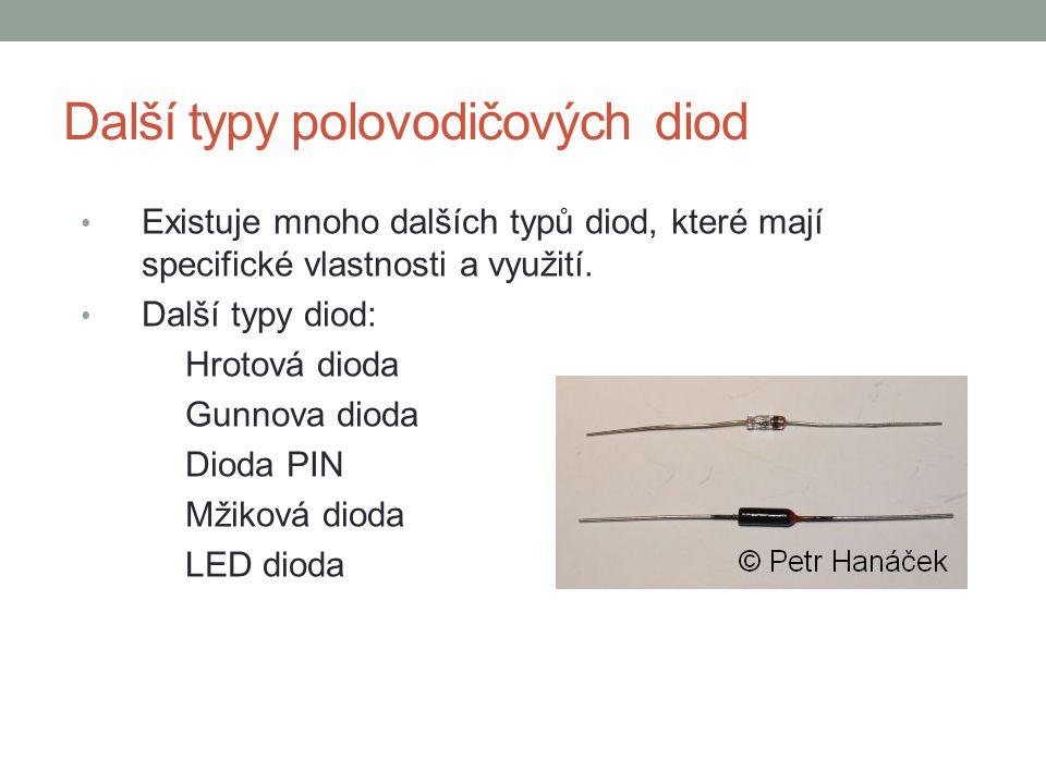 Další typy polovodičových diod Existuje mnoho dalších typů diod, které mají specifické vlastnosti a využití. Další typy diod: Hrotová dioda Gunnova di