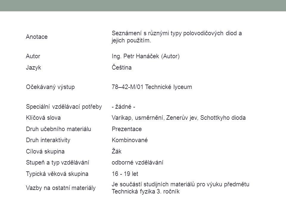 Anotace Seznámení s různými typy polovodičových diod a jejich použitím. AutorIng. Petr Hanáček (Autor) JazykČeština Očekávaný výstup78–42-M/01 Technic