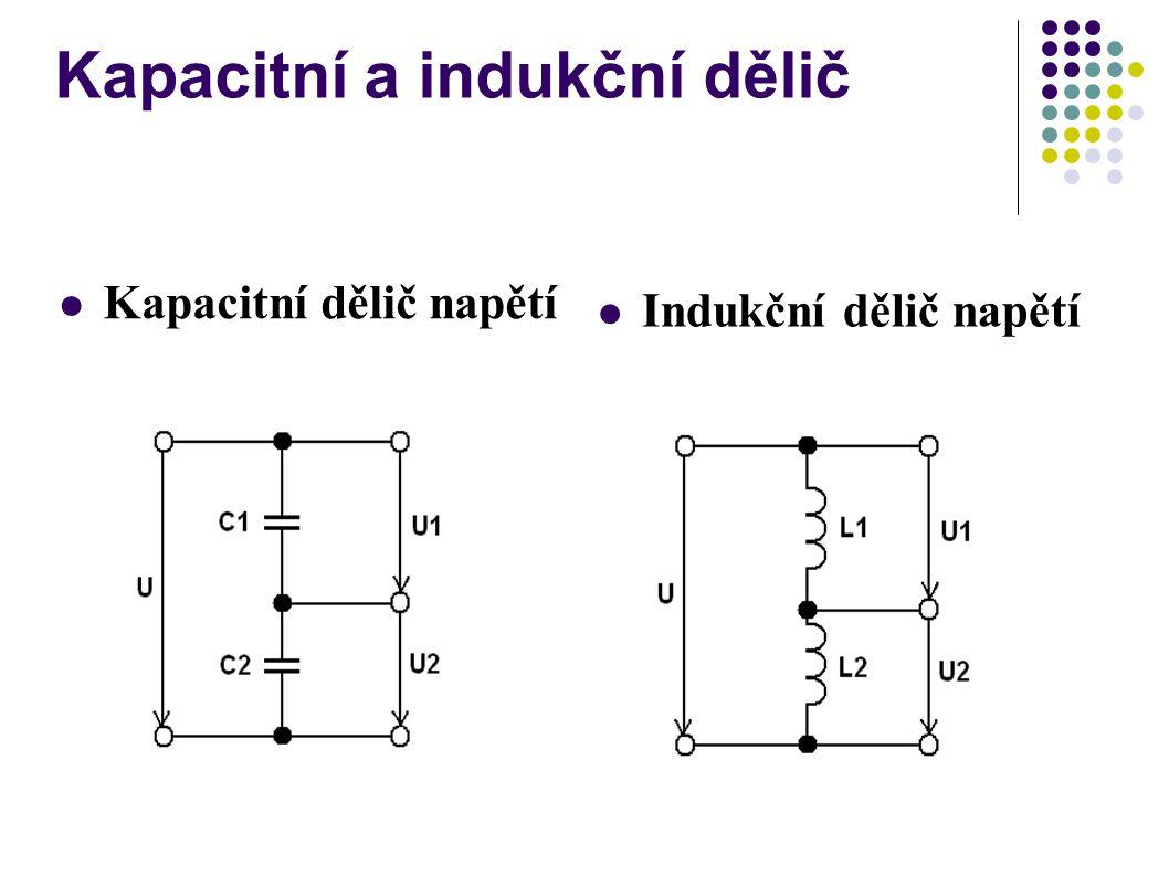 Kapacitní a indukční dělič Kapacitní dělič napětí Indukční dělič napětí