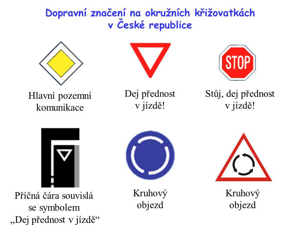 Dopravní značení na okružních křižovatkách v České republice Hlavní pozemní komunikace Stůj, dej přednost v jízdě! Dej přednost v jízdě! Příčná čára s