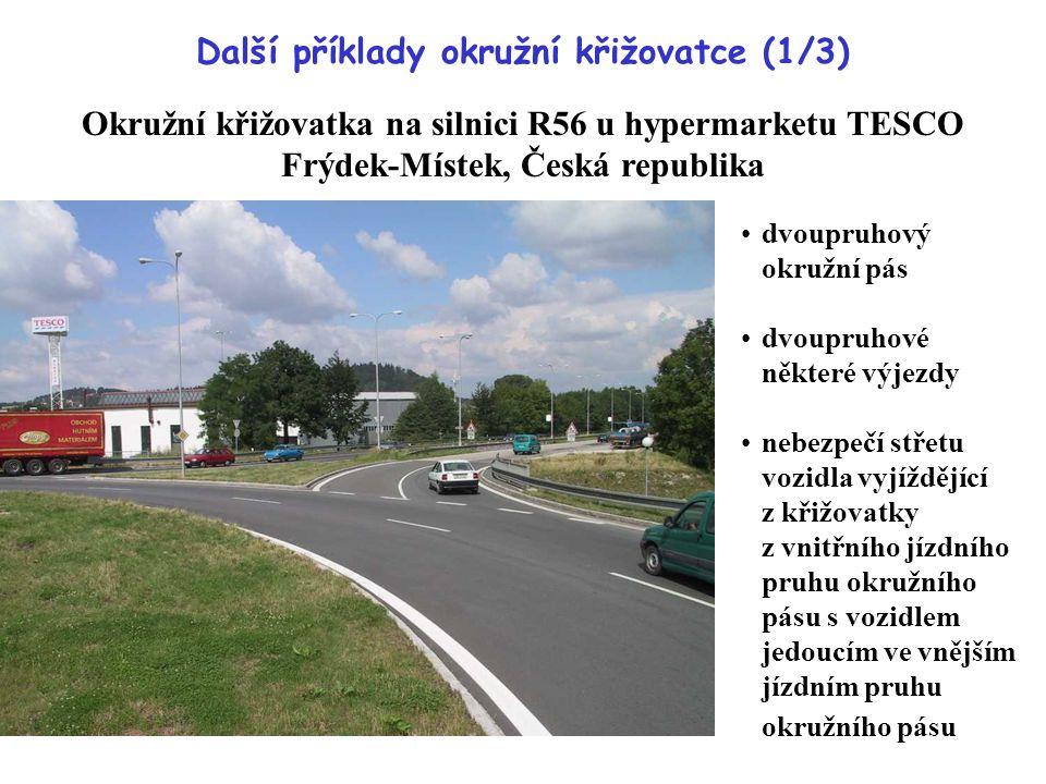 Další příklady okružní křižovatce (1/3) Okružní křižovatka na silnici R56 u hypermarketu TESCO Frýdek-Místek, Česká republika dvoupruhový okružní pás dvoupruhové některé výjezdy nebezpečí střetu vozidla vyjíždějící z křižovatky z vnitřního jízdního pruhu okružního pásu s vozidlem jedoucím ve vnějším jízdním pruhu okružního pásu