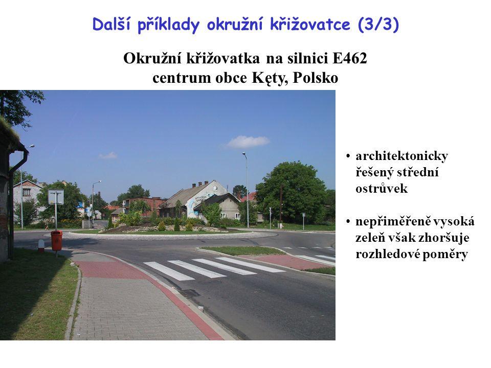 Další příklady okružní křižovatce (3/3) Okružní křižovatka na silnici E462 centrum obce Kęty, Polsko architektonicky řešený střední ostrůvek nepřiměřeně vysoká zeleň však zhoršuje rozhledové poměry