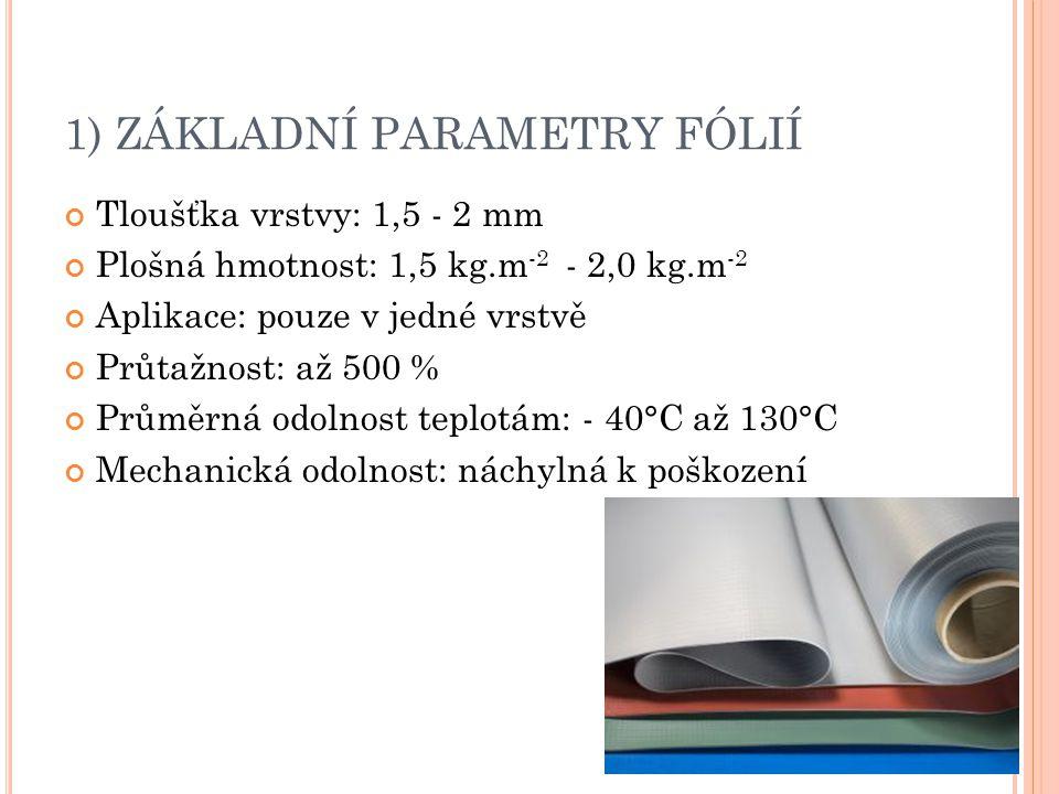 1) ZÁKLADNÍ PARAMETRY FÓLIÍ Tloušťka vrstvy: 1,5 - 2 mm Plošná hmotnost: 1,5 kg.m -2 - 2,0 kg.m -2 Aplikace: pouze v jedné vrstvě Průtažnost: až 500 %