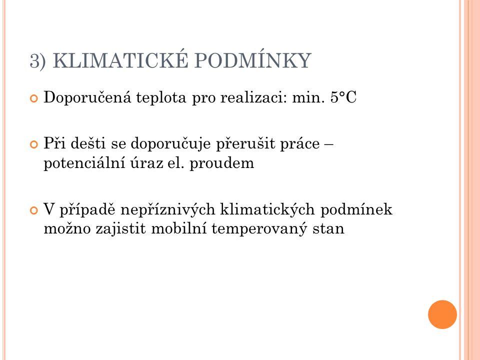 3) KLIMATICKÉ PODMÍNKY Doporučená teplota pro realizaci: min. 5°C Při dešti se doporučuje přerušit práce – potenciální úraz el. proudem V případě nepř