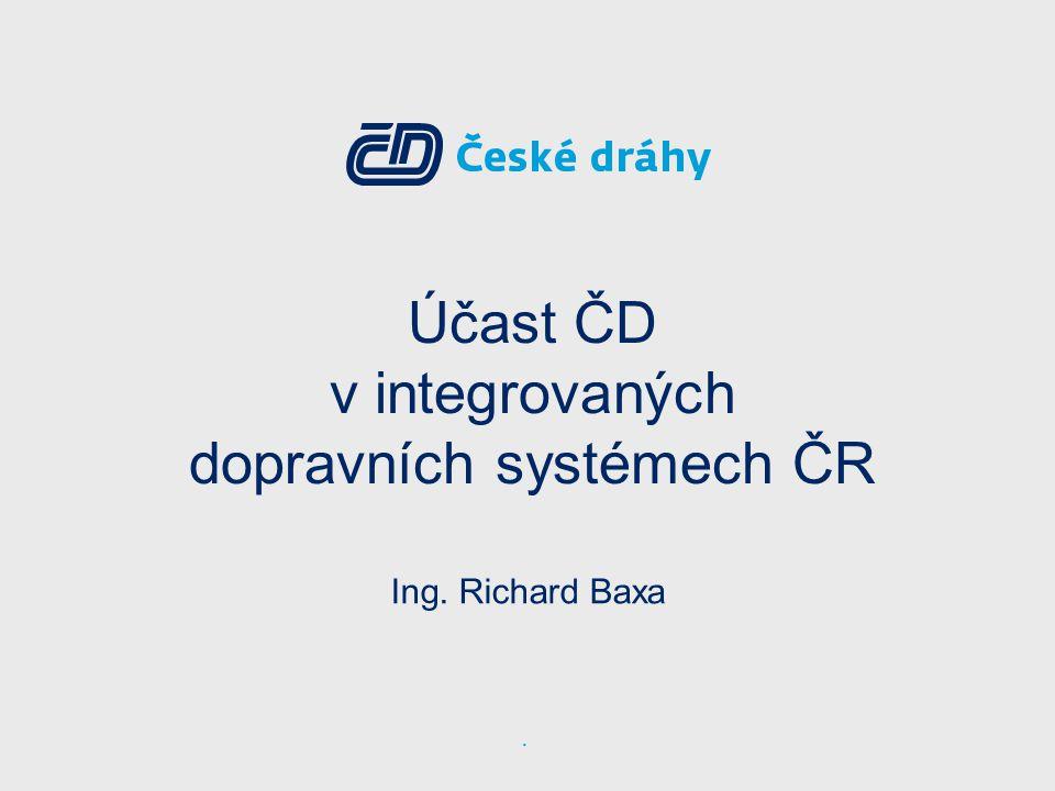 Účast ČD v integrovaných dopravních systémech ČR Ing. Richard Baxa.
