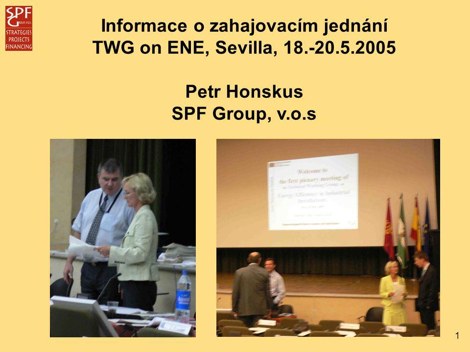 1 Informace o zahajovacím jednání TWG on ENE, Sevilla, 18.-20.5.2005 Petr Honskus SPF Group, v.o.s